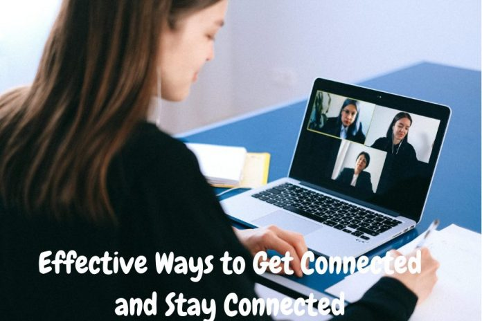 Effective Ways to Get Connected and Stay Connected
