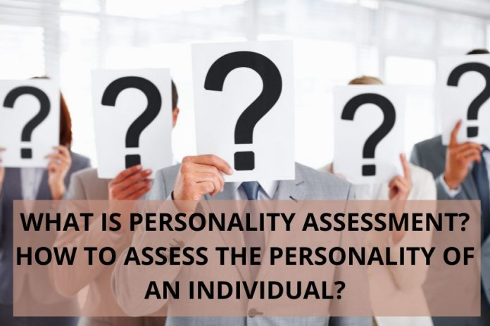 WHAT IS PERSONALITY ASSESSMENT? HOW TO ASSESS THE PERSONALITY OF AN INDIVIDUAL?